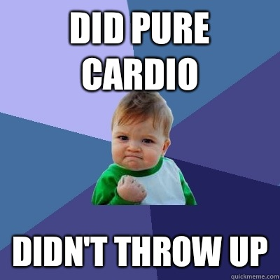Did pure cardio Didn't throw up - Success Kid - quickmeme
