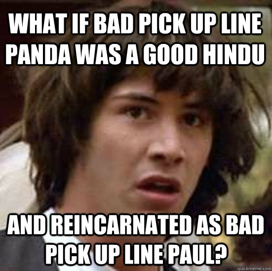 What if bad pick up line panda was a good hindu and