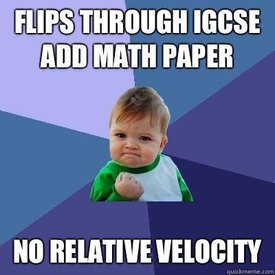 Flips through IGCSE Add Math paper No relative velocity