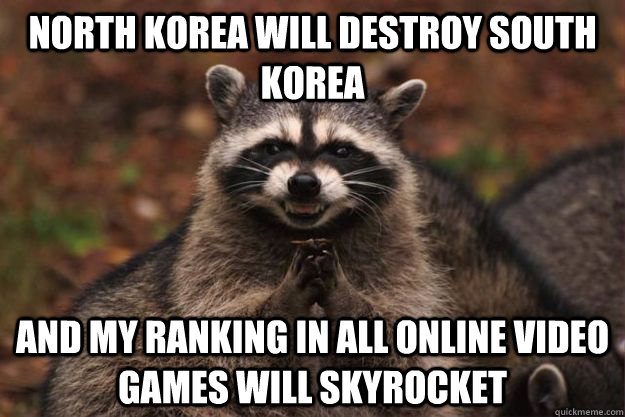 north korea will destroy south korea and my ranking in all