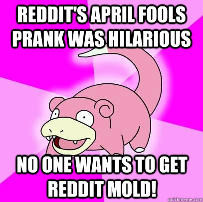 Reddit's april fools prank was hilarious No one wants to get