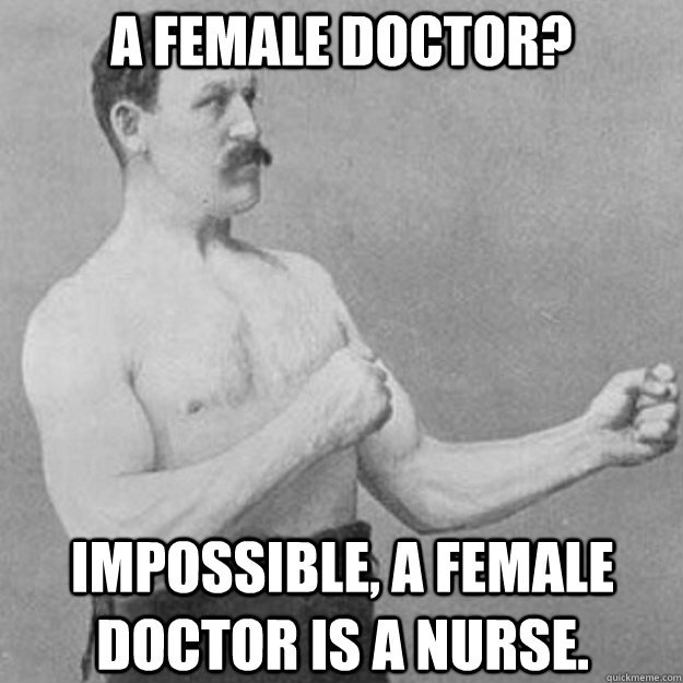 A Female Doctor Impossible A Female Doctor Is A Nurse Overly
