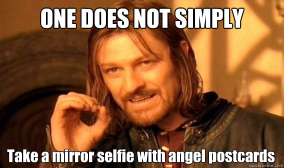 ONE DOES NOT SIMPLY Take a mirror selfie with angel