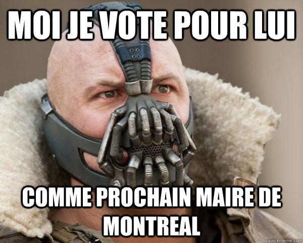 Moi je vote pour lui Comme prochain maire de Montreal - Bane