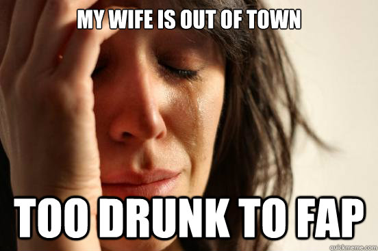 My wife is drunk