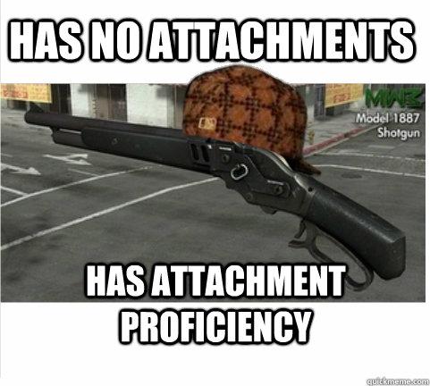 Has no Attachments Has Attachment proficiency - Scumbag