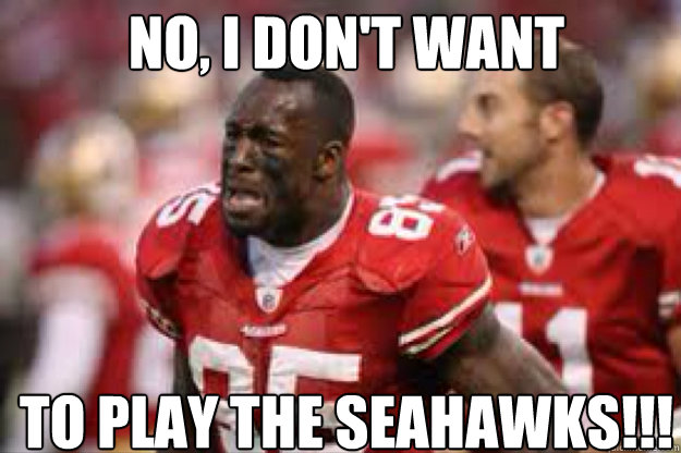 No I Don T Want To Play The Seahawks 49ers Quickmeme