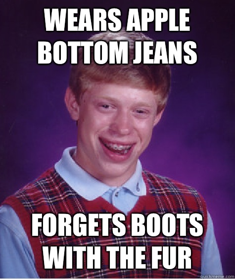 Wears apple bottom jeans Forgets boots with the fur , Bad