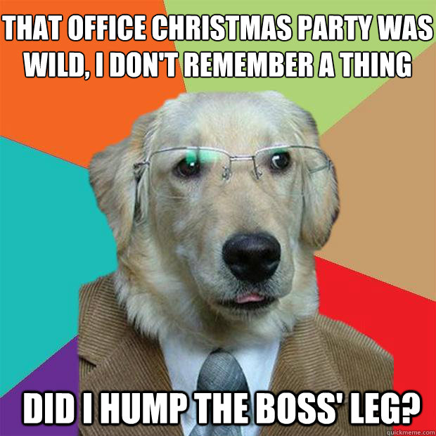 Christmas Party Meme.That Office Christmas Party Was Wild I Don T Remember A