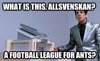 What Is This Allsvenskan A Football League For Ants Zoolander Quickmeme