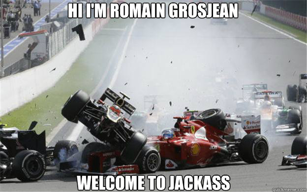 Hi I M Romain Grosjean Welcome To Jackass Romain Grosjean Jackass Quickmeme