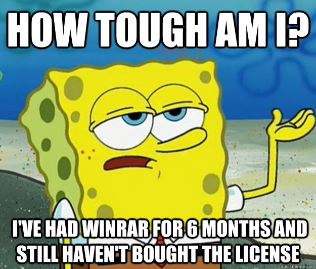 How tough am i? i've had winrar for 6 months and still haven