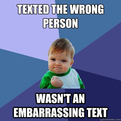 Texted the wrong person wasn't an embarrassing text