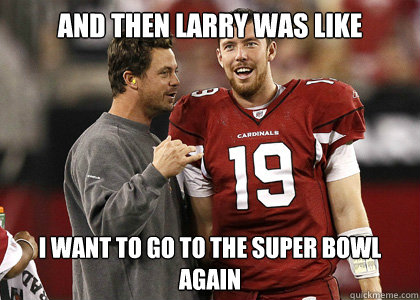 And Then Larry Was Like I Want To Go To The Super Bowl Again