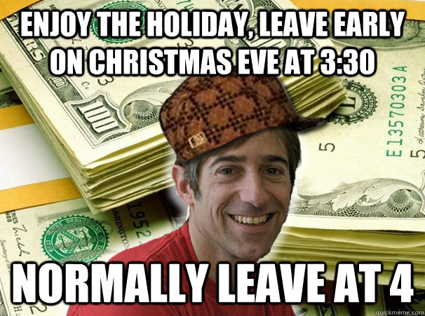 Early Christmas Meme.Enjoy The Holiday Leave Early On Christmas Eve At 3 30