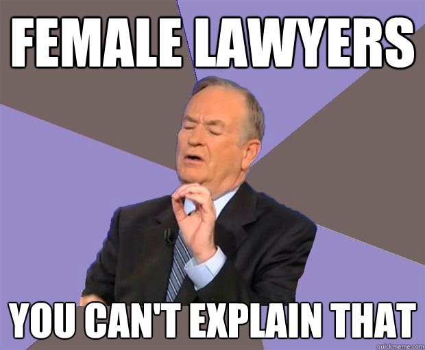 Female Lawyers You Can T Explain That Bill O Reilly Quickmeme