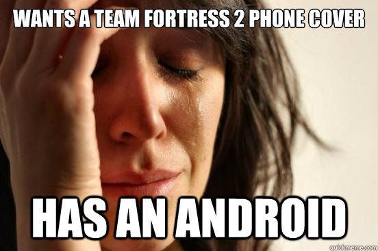Wants A Team Fortress 2 Phone Cover Has An Android First World