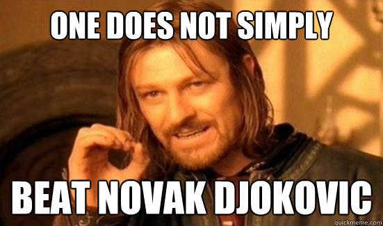 One Does Not Simply Beat Novak Djokovic Boromir Quickmeme