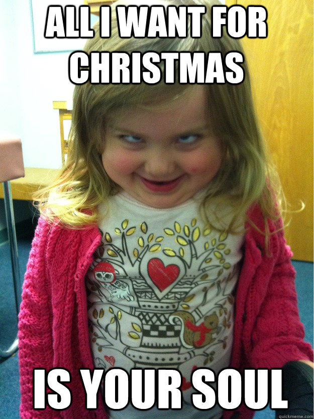 All I Want For Christmas Meme.All I Want For Christmas Is Your Soul Pedofear Quickmeme