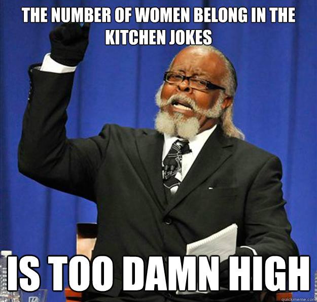 The Number Of Women Belong In The Kitchen Jokes Is Too Damn