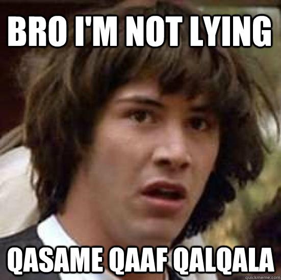 Bro I M Not Lying Qasame Qaaf Qalqala Conspiracy Keanu Quickmeme