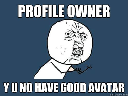 profile owner y u no have good avatar - Y U No - quickmeme