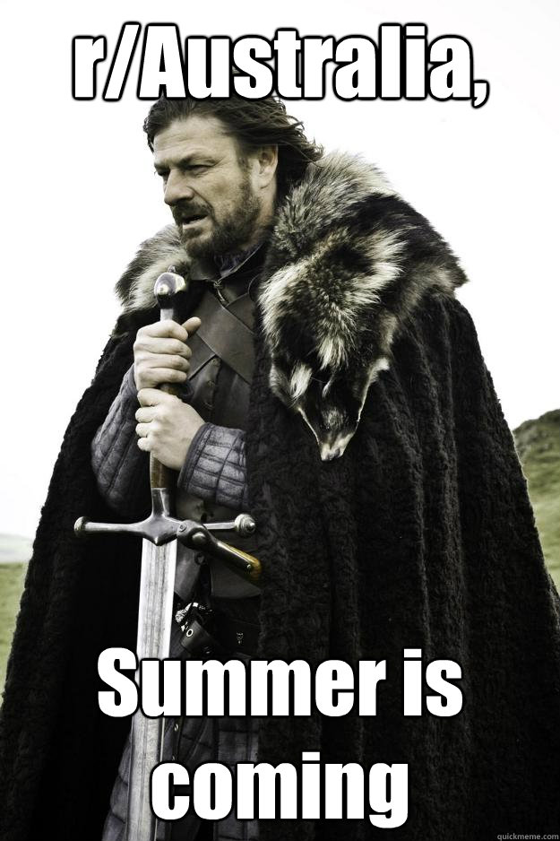 R Australia Summer Is Coming Winter Is Coming Quickmeme
