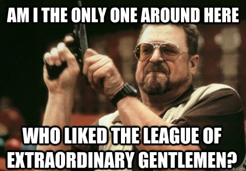 Am I The Only One Around Here Who Liked The League Of