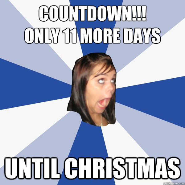 Days Until Christmas Meme.Countdown Only 11 More Days Until Christmas Annoying