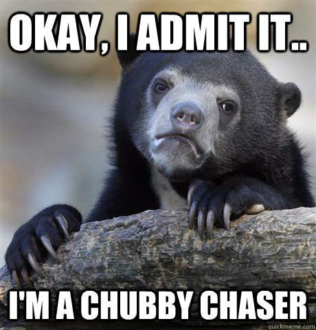 Okay, I admit it.. I\'m a chubby chaser - Confession Bear ...
