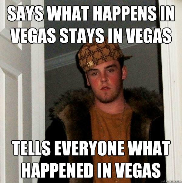 Says What Happens In Vegas Stays In Vegas Tells Everyone What