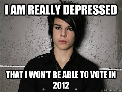 I Am Really Depressed That I Won T Be Able To Vote In 2012