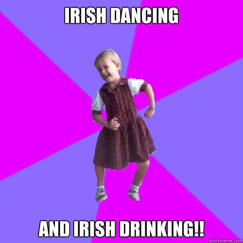 Irish Dancing And Irish Drinking Socially Awesome