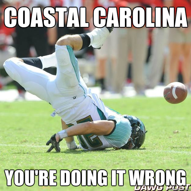 Coastal Carolina You Re Doing It Wrong Fcs Athlete Wannabe Quickmeme