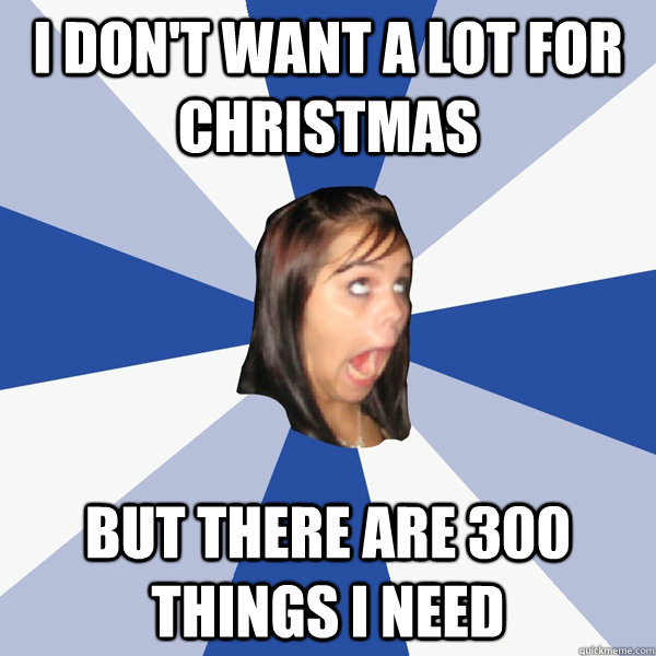 I Dont Want A Lot For Christmas.I Don T Want A Lot For Christmas But There Are 300 Things I