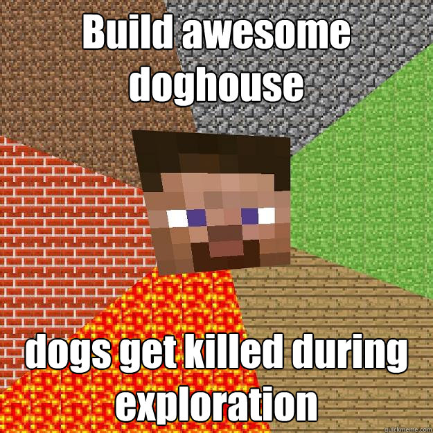 Build Awesome Doghouse Dogs Get Killed During Exploration Minecraft Quickmeme