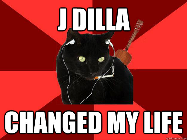 J Dilla Changed My Life - Berklee Cat - quickmeme