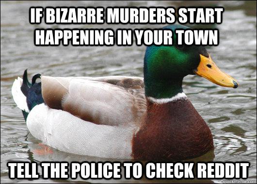 If bizarre murders start happening in your town Tell the