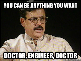 You Can Be Anything You Want Doctor Engineer Doctor Indian Dad