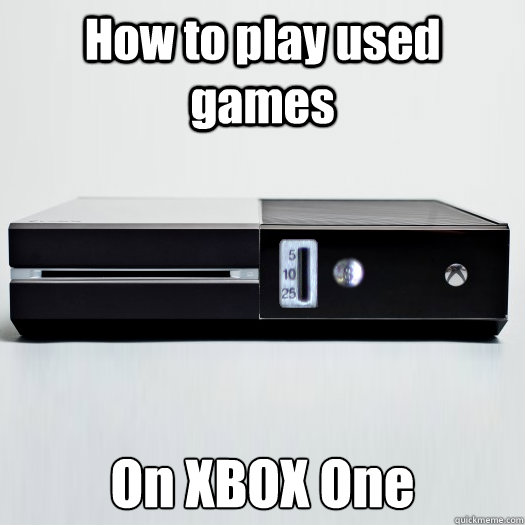 How to play used games On XBOX One - CoinOp Xbox One - quickmeme