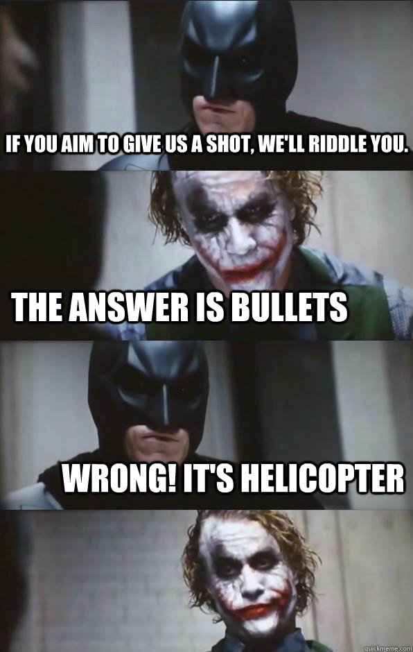 If You Aim To Give Us A Shot We Ll Riddle You The Answer Is Bullets Wrong It S Helicopter Batman Panel Quickmeme