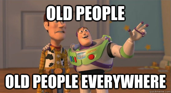 Old People Old People Everywhere Toy Story Everywhere Quickmeme