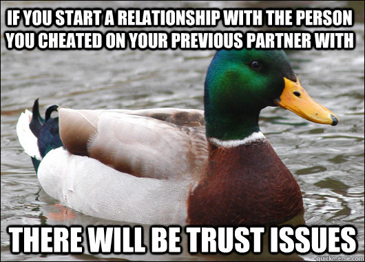 If you start a relationship with the person you cheated on