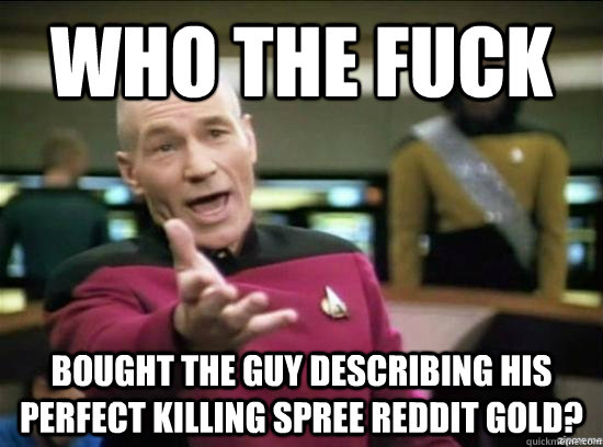 Who the fuck bought the guy describing his perfect killing