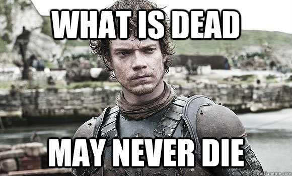 Image result for what is dead may never die