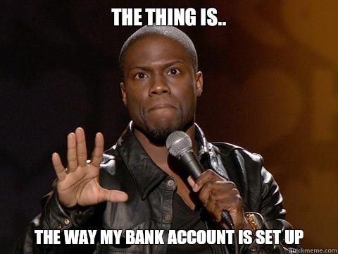 The way my bank account is setup kevin hart
