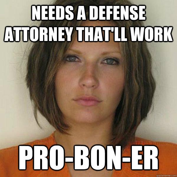 Needs A Defense Attorney That Ll Work Pro Bon Er Attractive