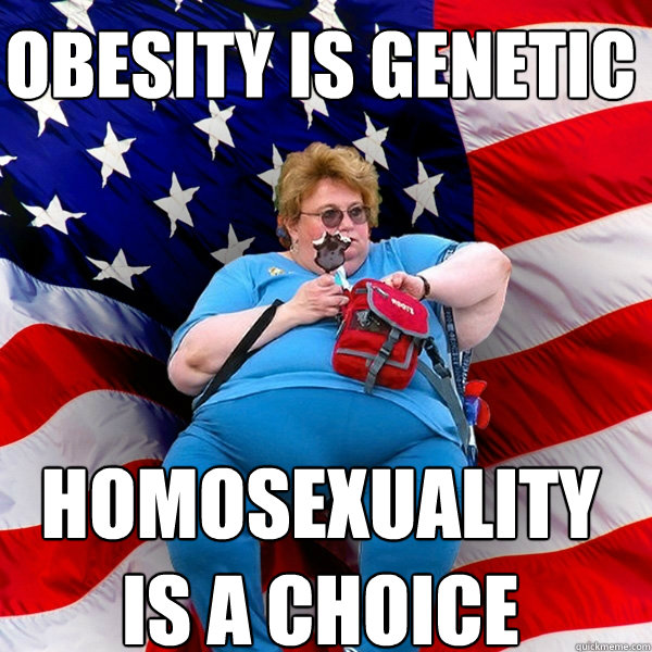 Obesity is Genetic Homosexuality is a choice - Asinine