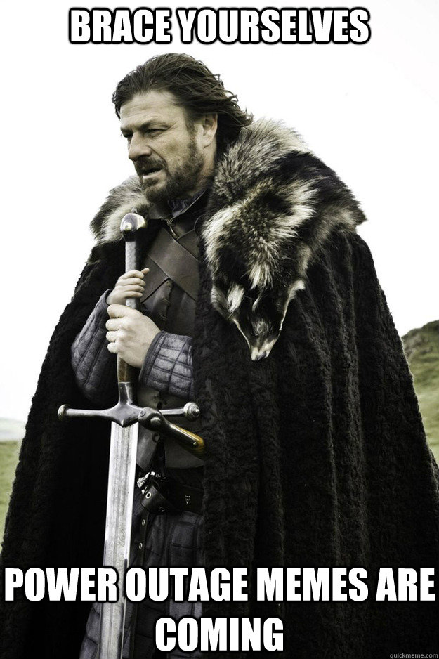 Brace Yourselves Power Outage Memes Are Coming Brace Yourselves Fathers Day Quickmeme