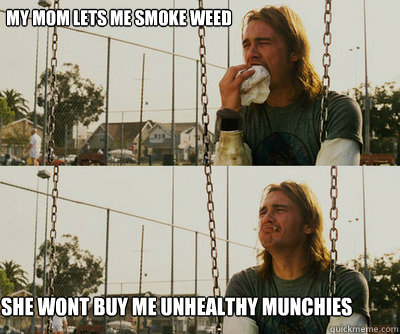 My mom lets me smoke weed in the house She wont buy me